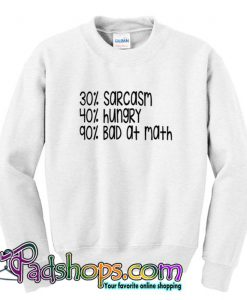 30% Sarcasm 40% Hungry 90% Bad at Math Sweatshirt (PSM)