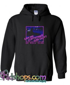 80 Mill Club Can We Copystrike This Guy Hoodie SL