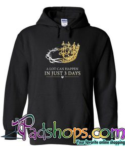 A Lot Can Happen In Just 3 Days Hoodie