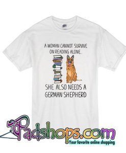 A Woman Cannot Survive On Reading Alone T-Shirt