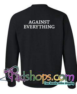 Against Everything Sweatshirt Back
