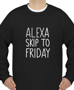 Alexa Skip to Friday Sweatshirt