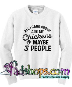 All I Care About My Chicken And Maybe 3 People T-Shirt