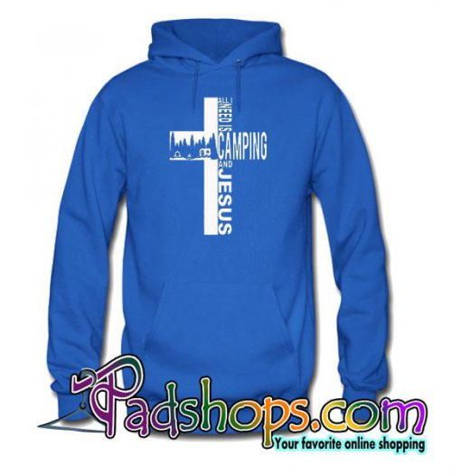 All I need is Camping And Jesus Hoodie