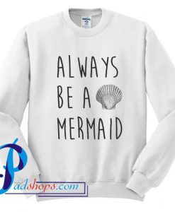 Always Be a Mermaid Sweatshirt