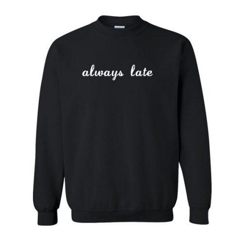 Always Late Sweatshirt