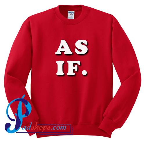 As If Sweatshirt