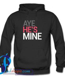 Aye He's Mine Hoodie