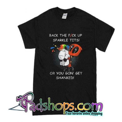 Back The Fuck Up Sparkle Tits Or You Gon Get Shanked T-Shirt