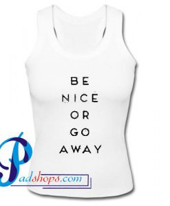 Be Nice Or Go Away Tank Top