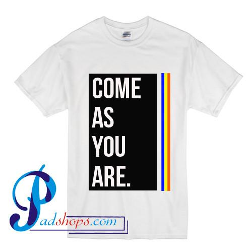 Come As You Are T Shirt