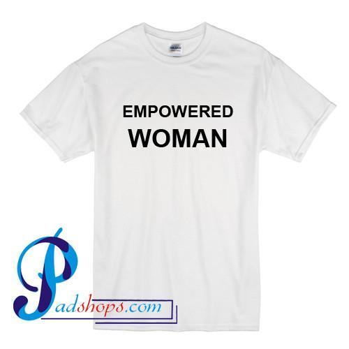 Empowered Woman T Shirt