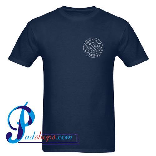 Explore Your Future Universe T Shirt