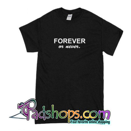 Forever Or Never T-Shirt