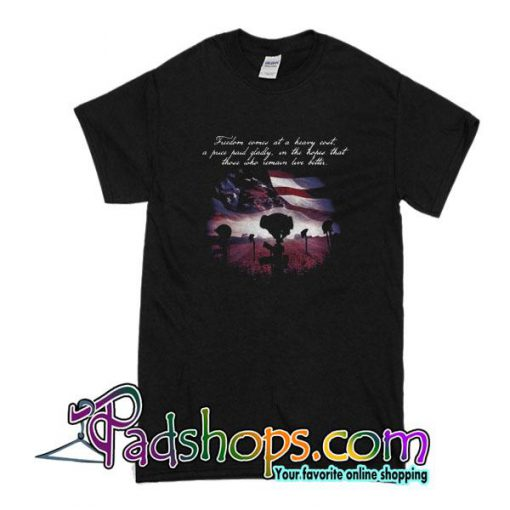 Freedom Comes At A Heavy Cost A Price Paid Gladly T-Shirt