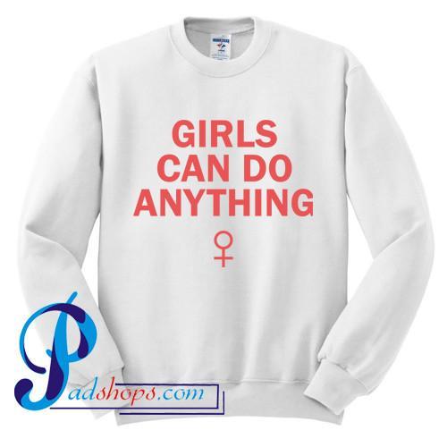 Girls Can Do Anything Sweatshirt