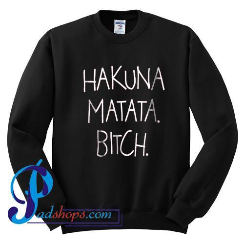 Hakuna Matata Bitch Sweatshirt