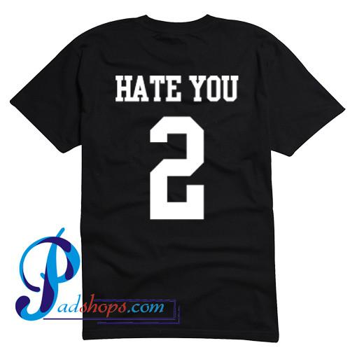 Hate You 2 T Shirt Back