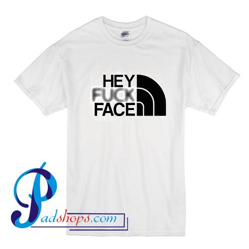 Hey fuck face North Face Parody T Shirt