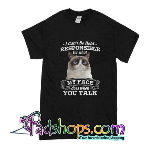 I Can't Be Held Responsible For What My Face T-Shirt