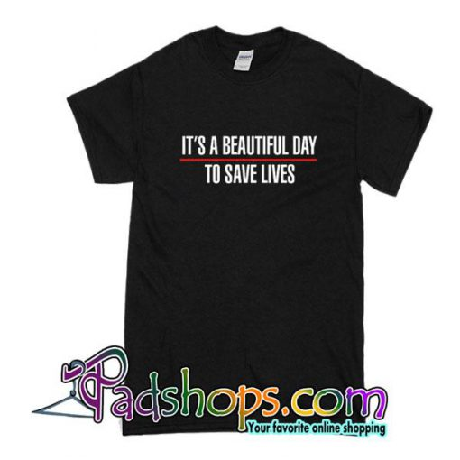 It's A Beautiful Day To Save Lives Font T-Shirt