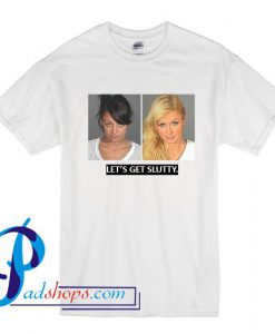 Let's Get Slutty Paris Hilton And Nicole Richie Mug Shot T Shirt