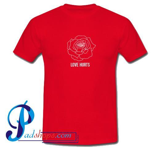 Love Hurts T Shirt