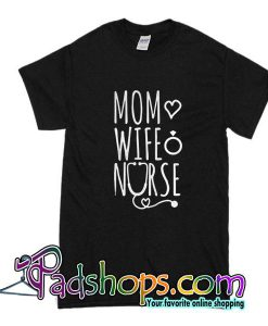 Mom Wife Nurse -Shirt