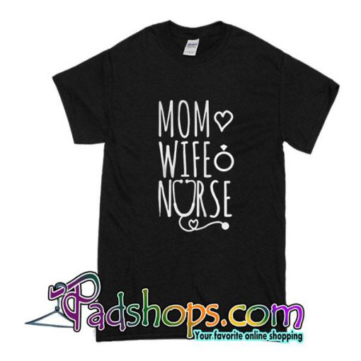 Mom Wife Nurse -Shirt