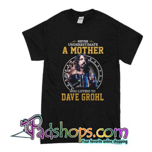 Never Underestimate A Mother Who Listens To Dave Grohl T-Shirt