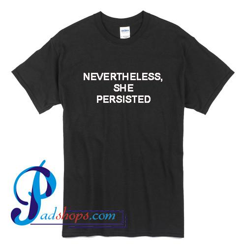 Nevertheless She Persisted T Shirt