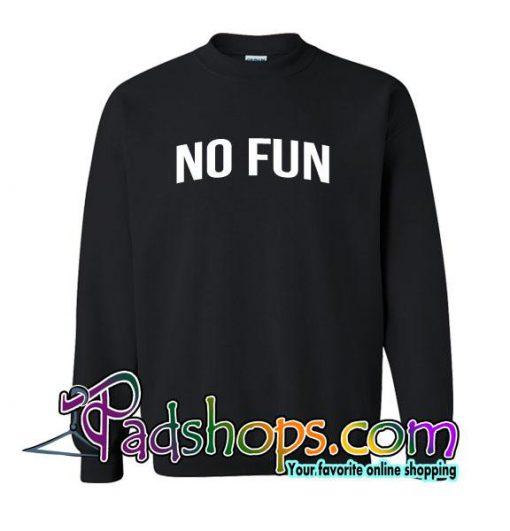 No Fun Sweatshirt