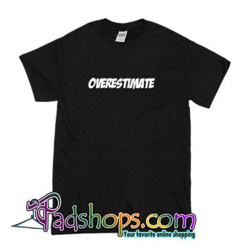 Overestimate T Shirt