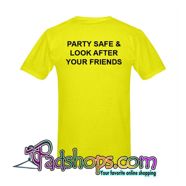 Party Safe And Look After Your Friends T-Shirt