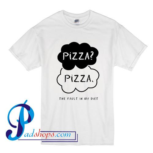 Pizza The Fault In My Diet T Shirt