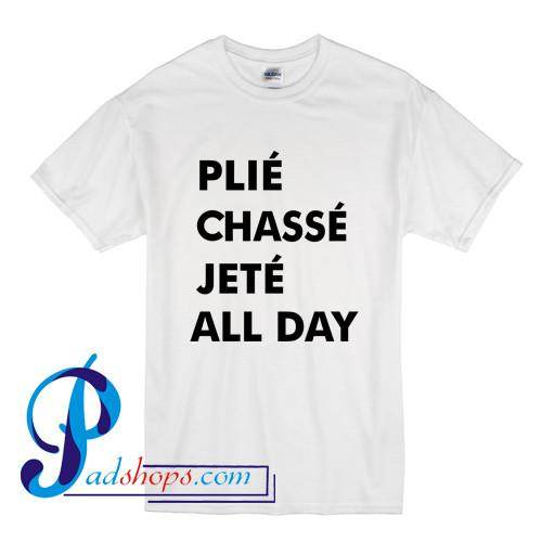 Plie Chasse Jete All Day T Shirt