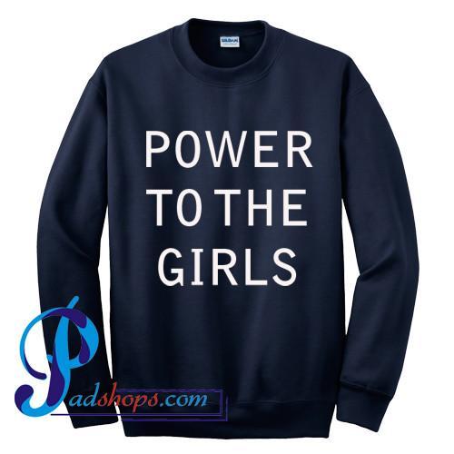 Power To The Girls Sweatshirt