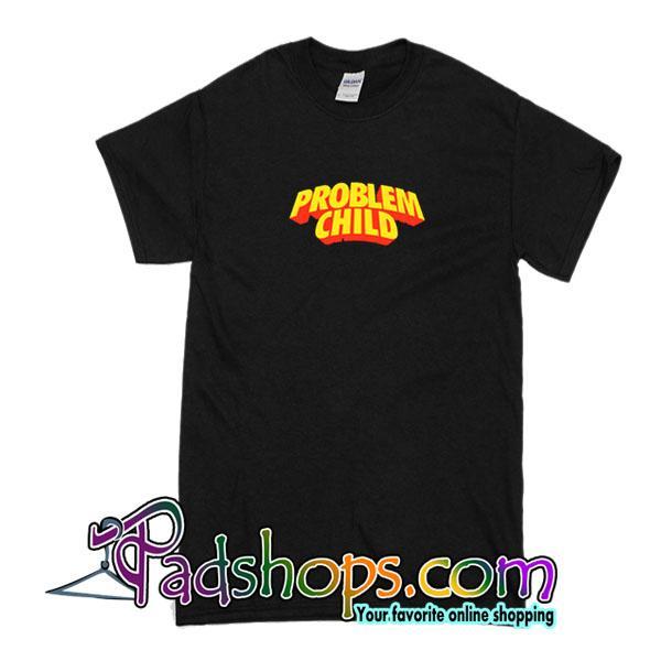 Problem Child T-Shirt