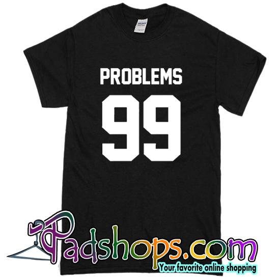 Problems 99 T Shirt