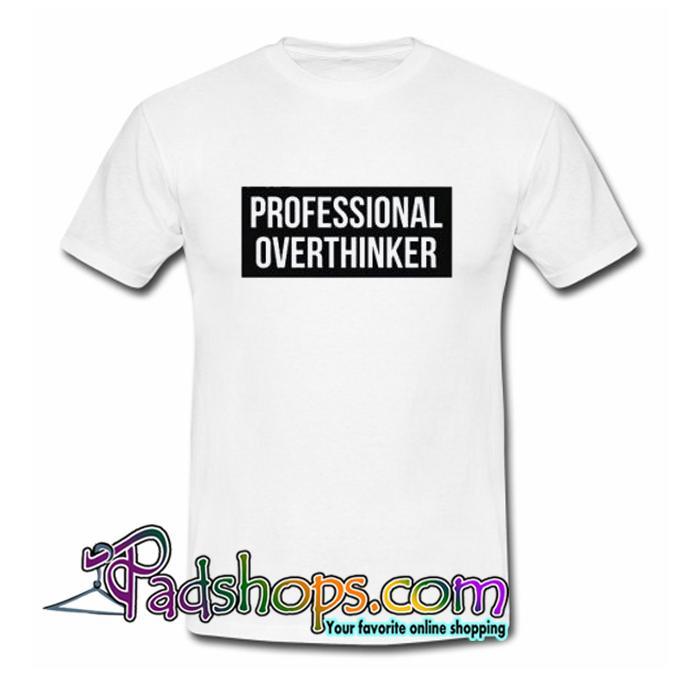 Professional overthinker T Shirt SL