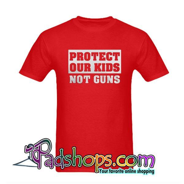 Protect Our Kids Not Guns T-Shirt
