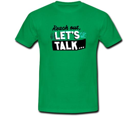 Reach Out Let's Talk T Shirt
