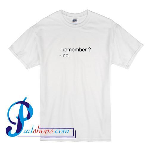 Remember No T Shirt