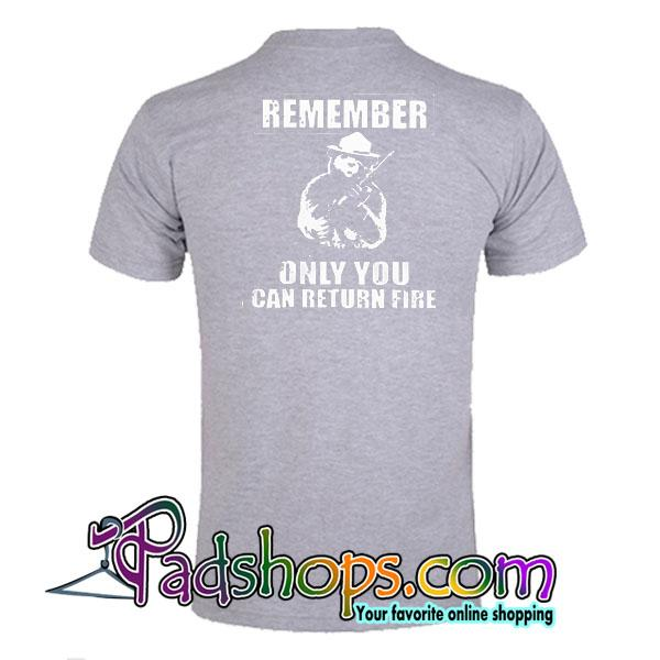 Remember Only You Can Return Fire T-Shirt