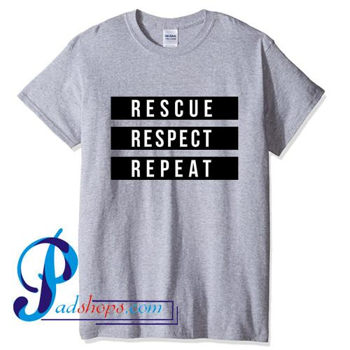 Rescue Respect Repeat T Shirt