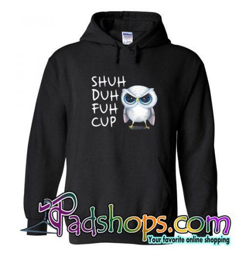 Shuh Duh Fuh Cup Owl Hoodie
