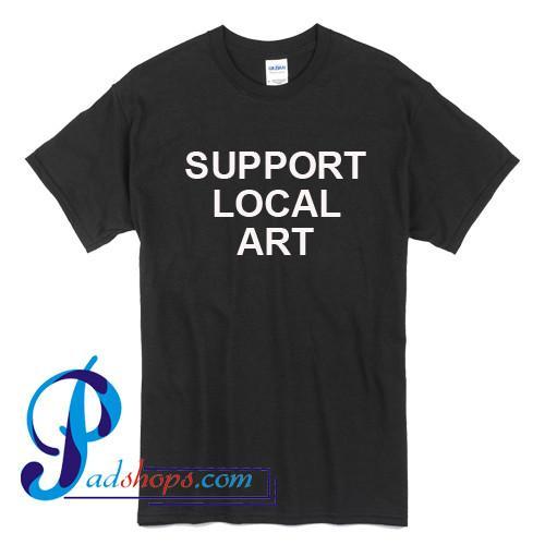 Support Local Art T Shirt