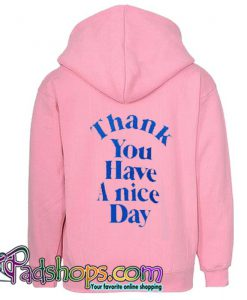 Thank You Have A Nice Day Hoodie Back (PSM)