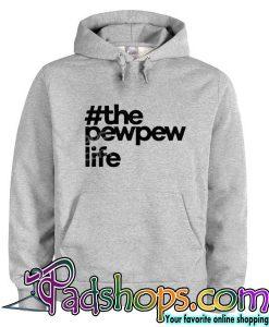 #ThePewPewLife  hoodie