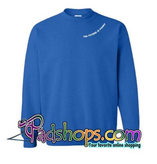 The Future is Yours Sweatshirt